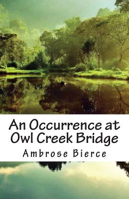 An Occurrence at Owl Creek Bridge - Bierce, Ambrose