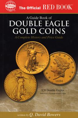An Official Red Book: A Guide Book of Double Eagle Gold Coins: A Complete History and Price Guide - Bowers, Q David