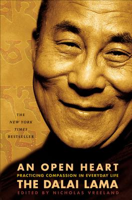 An Open Heart: Practicing Compassion in Everyday Life - Dalai Lama, and Vreeland, Nicholas (Editor), and Rato, Khyongla (Afterword by)