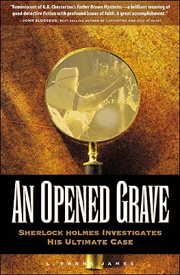 An Opened Grave: Sherlock Holmes Investigates His Ultimate Case - James, L Frank