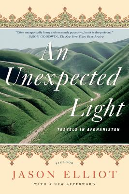 An Unexpected Light: Travels in Afghanistan - Elliot, Jason