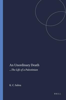 An Unordinary Death: ...the Life of a Palestinian - Sabra, Khalilah Christina