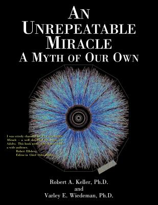 An Unrepeatable Miracle: A Myth of Our Own - Keller, Robert A, and Wiedeman, Varley E