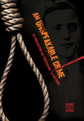 An Unspeakable Crime: The Prosecution and Persecution of Leo Frank - Alphin, Elaine Marie