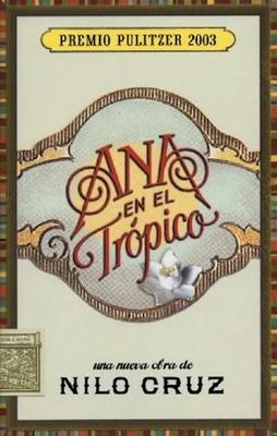 Ana en el Trspico: Una Nueva Obra Teatral de Nilo Cruz - Cruz, Nilo, and Artime, Nacho (Translated by)