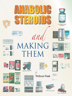 Anabolic Steroids and Making Them - Frank, Professor, and Trafford Publishing (Creator)