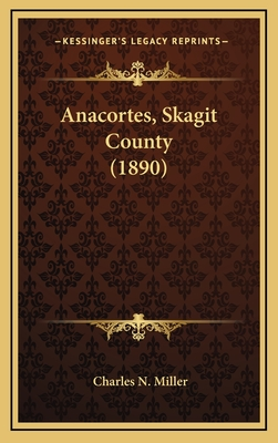 Anacortes, Skagit County (1890) - Miller, Charles N
