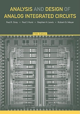 Analysis and Design of Analog Integrated Circuits - Gray, Paul R