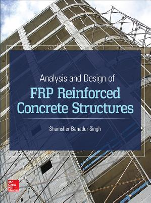 Analysis and Design of FRP Reinforced Concrete Structures - Singh, Shamsher Bahadur
