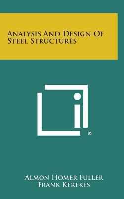 Analysis and Design of Steel Structures - Fuller, Almon Homer, and Kerekes, Frank
