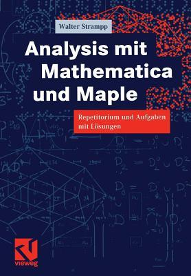 Analysis Mit Mathematica Und Maple: Repetitorium Und Aufgaben Mit Losungen - Strampp, Walter