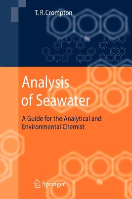 Analysis of Seawater: A Guide for the Analytical and Environmental Chemist - Crompton, T R
