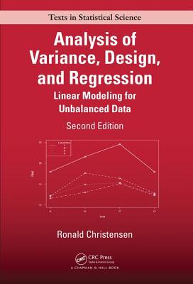 Analysis of Variance, Design, and Regression: Linear Modeling for Unbalanced Data, Second Edition - Christensen, Ronald