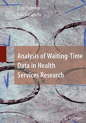 Analysis of Waiting-Time Data in Health Services Research - Sobolev, Boris, and Kuramoto, Lisa