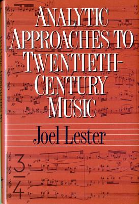Analytic Approaches to Twentieth-Century Music - Lester, Joel, Dean