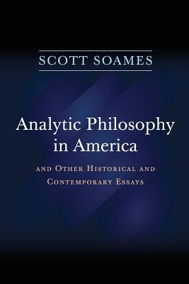 Analytic Philosophy in America: And Other Historical and Contemporary Essays - Soames, Scott