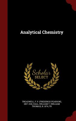Analytical Chemistry - Treadwell, F P 1857-1918, and Hall, William T B 1874