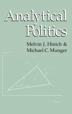 Analytical Politics - Hinich, Melvin J, and Munger, Michael C
