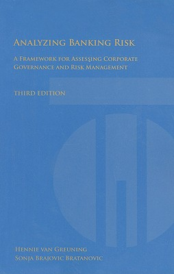 Analyzing Banking Risk: A Framework for Assessing Corporate Governance and Risk Management - Van Greuning, Hennie, and Bratanovic, Sonja Brajovic