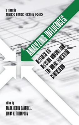 Analyzing Influences: Research on Decision Making and the Music Education Curriculum (Hc) - Campbell, Mark Robin (Editor), and Thompson, Linda K (Editor)