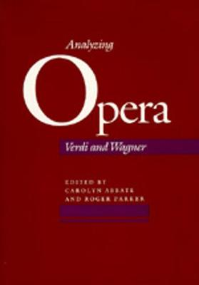 Analyzing Opera: Verdi and Wagner - Abbate, Carolyn (Editor), and Parker, Roger (Editor)