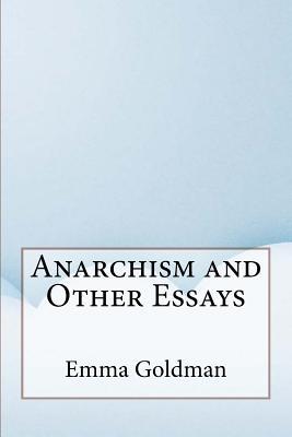 Anarchism and Other Essays - Goldman, Emma