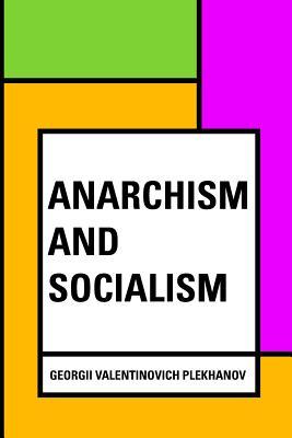 Anarchism and Socialism - Plekhanov, Georgii Valentinovich