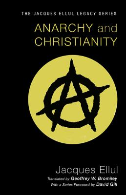 Anarchy and Christianity - Ellul, Jacques, and Bromiley, Geoffrey W (Translated by), and Gill, David (Foreword by)
