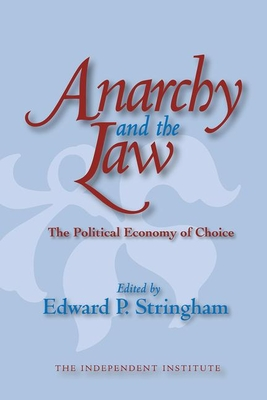Anarchy and the Law: The Political Economy of Choice - Stringham, Edward P
