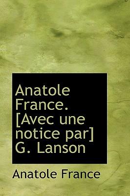 Anatole France. [Avec Une Notice Par] G. Lanson - France, Anatole
