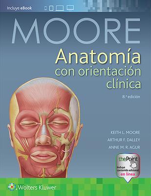 Anatomia Con Orientacion Clinica - Moore, Keith L, Dr., Msc, PhD, Fiac, Frsm, and Dalley, Arthur F, PhD, and Agur, Anne M R, BSC, Msc, PhD
