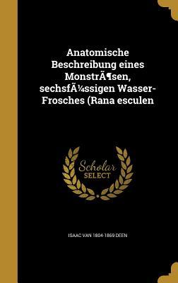 Anatomische Beschreibung Eines Monstrasen, Sechsfussigen Wasser-Frosches (Rana Esculen - Deen, Isaac Van 1804-1869