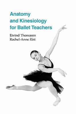 Anatomy and Kinesiology for Ballet Teachers - Thomasen, Eivind, and Rist, Rachel A