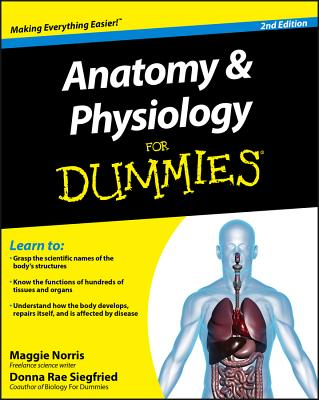 Anatomy and Physiology For Dummies - Norris, Maggie, and Siegfried, Donna Rae