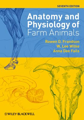Anatomy and Physiology of Farm Animals - Frandson, Rowen D, DVM, MS, and Wilke, W Lee, DVM, PhD, and Fails, Anna Dee, DVM, PhD