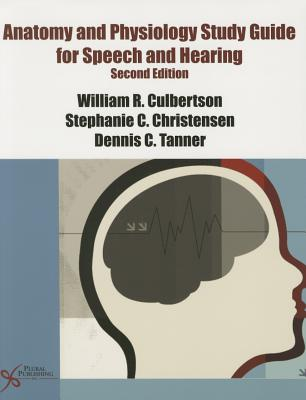 Anatomy and Physiology Study Guide for Speech and Hearing - Culbertson, William