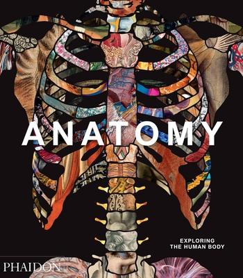 Anatomy: Exploring the Human Body - Phaidon Editors