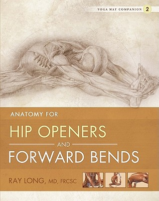 Anatomy for Hip Openers and Forward Bends - Long, Ray, MD