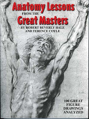 Anatomy Lessons from the Great Masters - Hale, Robert Beverly, and Coyle, Terence, and Beverly Hale, Robert