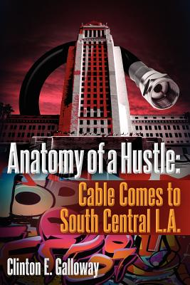 Anatomy of a Hustle: Cable Comes to South Central L.A. - Galloway, Clinton E