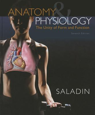Anatomy & Physiology: The Unity of Form and Function - Saladin, Kenneth S.