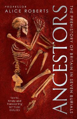 Ancestors: A prehistory of Britain in seven burials - Roberts, Alice