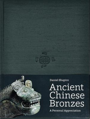 Ancient Chinese Bronzes: A Personal Appreciation - Shapiro, Daniel