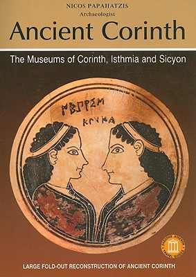 Ancient Corinth: The Museums of Corinth, Isthmia and Sicyon - Papahatzis, Nicos