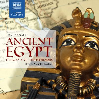 Ancient Egypt - The Glory of the Pharaohs - Angus, David, and Boulton, Nicholas (Read by)
