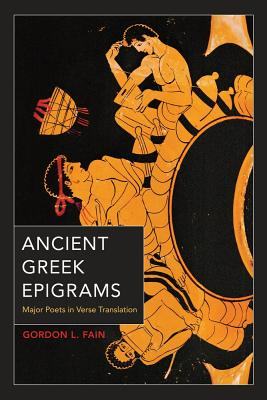 Ancient Greek Epigrams: Major Poets in Verse Translation - Fain, Gordon L