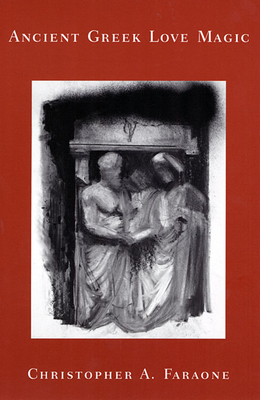 Ancient Greek Love Magic - Faraone, Christopher a