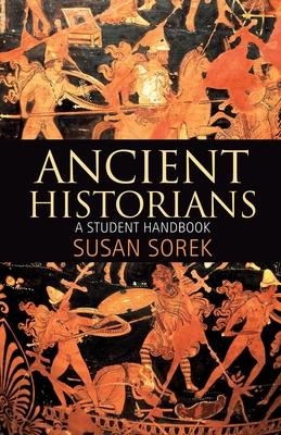 Ancient Historians: A Student Handbook - Sorek, Susan