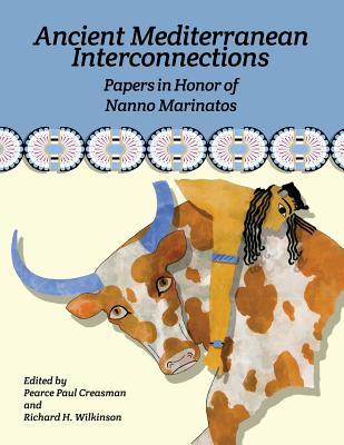 Ancient Mediterranean Interconnections: Papers in Honor of Nanno Marinatos - Creasman, Paul (Editor), and Wilkinson, Richard H (Editor)
