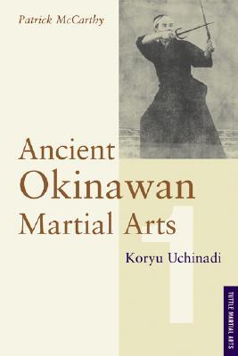 Ancient Okinawan Martial Arts Volume 1 - McCarthy, Patrick, and McCarthy, Yuriko